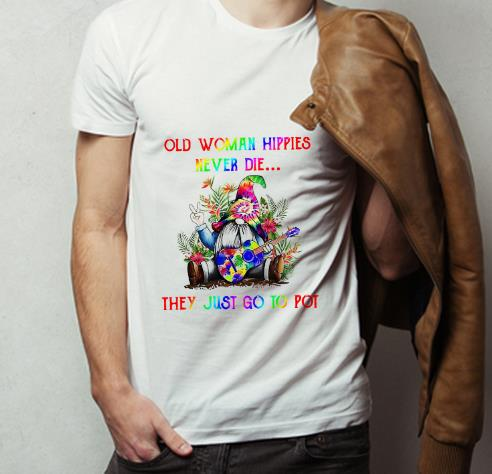 Original Gnome Old Woman Hippies Never Die They Just Go To Pot shirt 4 - Original Gnome Old Woman Hippies Never Die They Just Go To Pot shirt