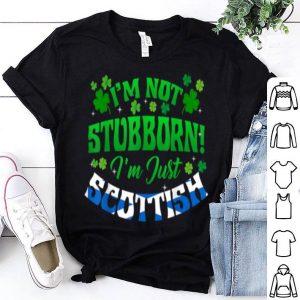 Original I'm Not Stubborn I'm Just Scottish Shamrock St Patrick's Day shirt