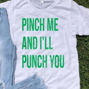 Premium Pinch Me And Ill Punch You St. Patricks Day shirt