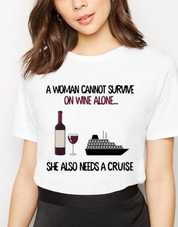 Top A Woman Cannot Survive On Wine Alone She Also Needs A Cruise shirt