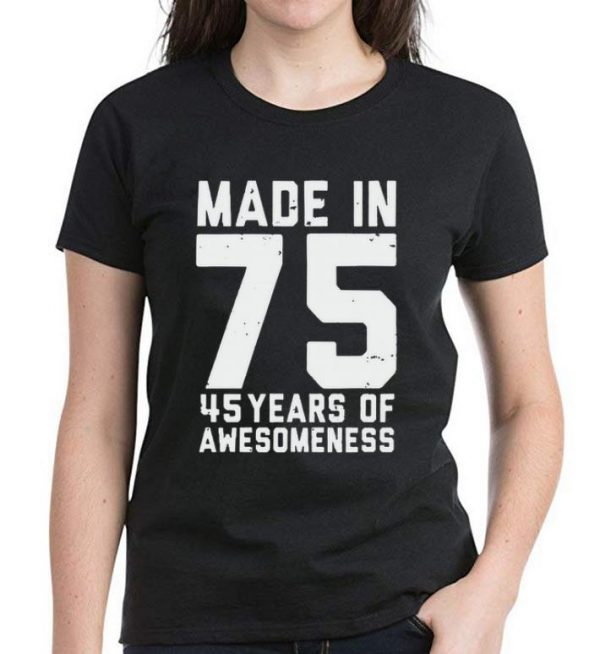 Top Made in 75 45 years of awesomeness shirt