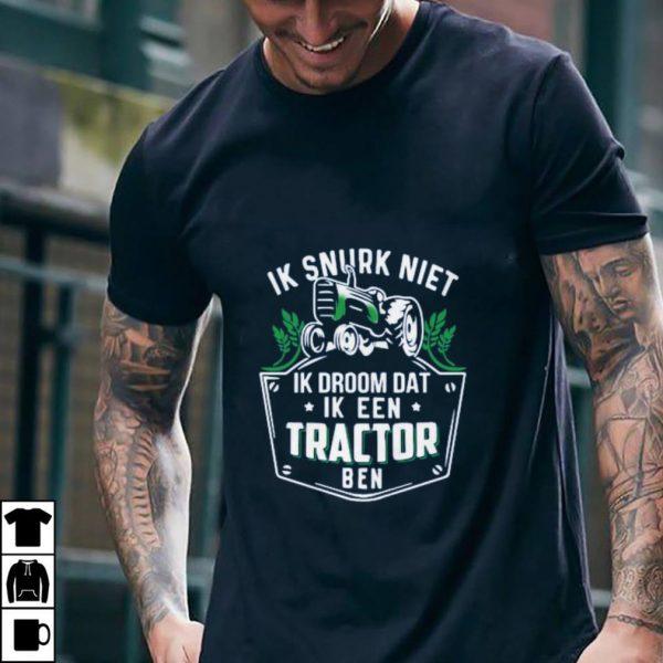 Awesome Ik Snurk Niet Ik Droom Dat Ik Een Tractor Ben shirt