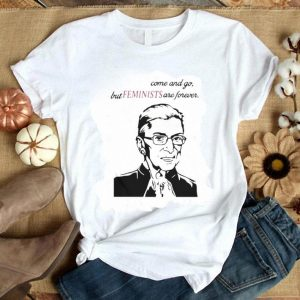 Cool Heroes come and go but Feminists are forever Ruth Bader Ginsburg shirt