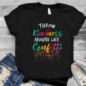Great Throw Kindness around like confetti shirt