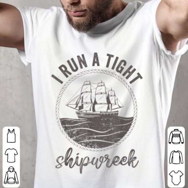 Nice I Run A Tight Shipwreck Womens Funny Mom Dad Mother's Day shirt