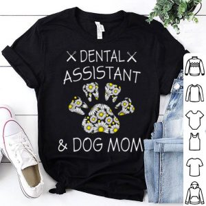 Official Premium Dental Assistant And Dog Mom Daisy Styles Funny Mothers Day shirt