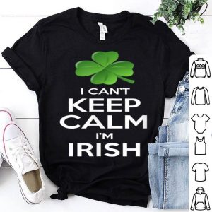Pretty I Can't Keep Calm I'm Irish St Patrick's Day Funny Gift shirt