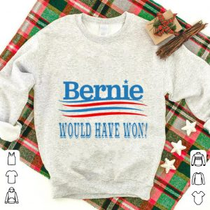 Top Bernie Would Have Won shirt