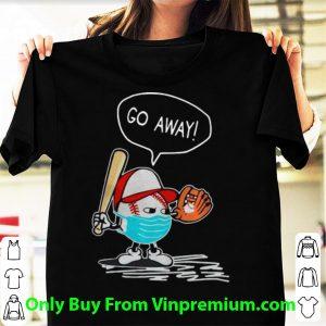 Great Baseball Mask Go Away Coronavirus shirt