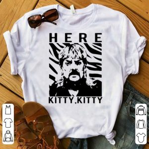 Original Here Kitty Kitty Tiger King Joe Exotic shirt