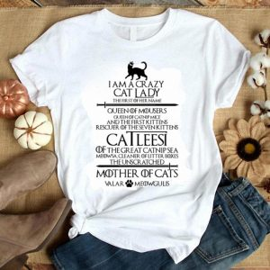 Game of Thrones I am a crazy cat lady Queen of mousers Catleesi mother of cats shirt
