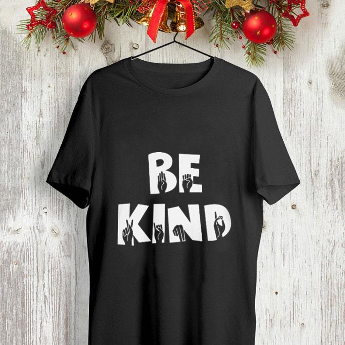 Hand making sign be kind shirt 4 - Hand making sign be kind shirt