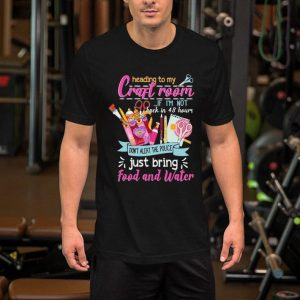 Heading to my craft room if i'm not back in 48 hours don't alert the police shirt