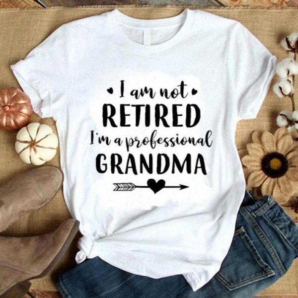 I am not retired i'm a professional grandma shirt