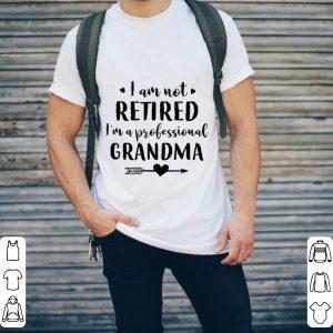 I am not retired i'm a professional grandma shirt 1