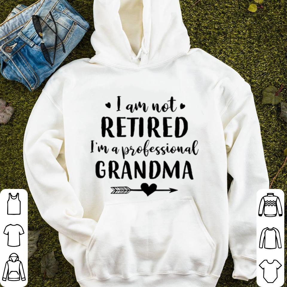 I am not retired i m a professional grandma shirt 4 - I am not retired i'm a professional grandma shirt