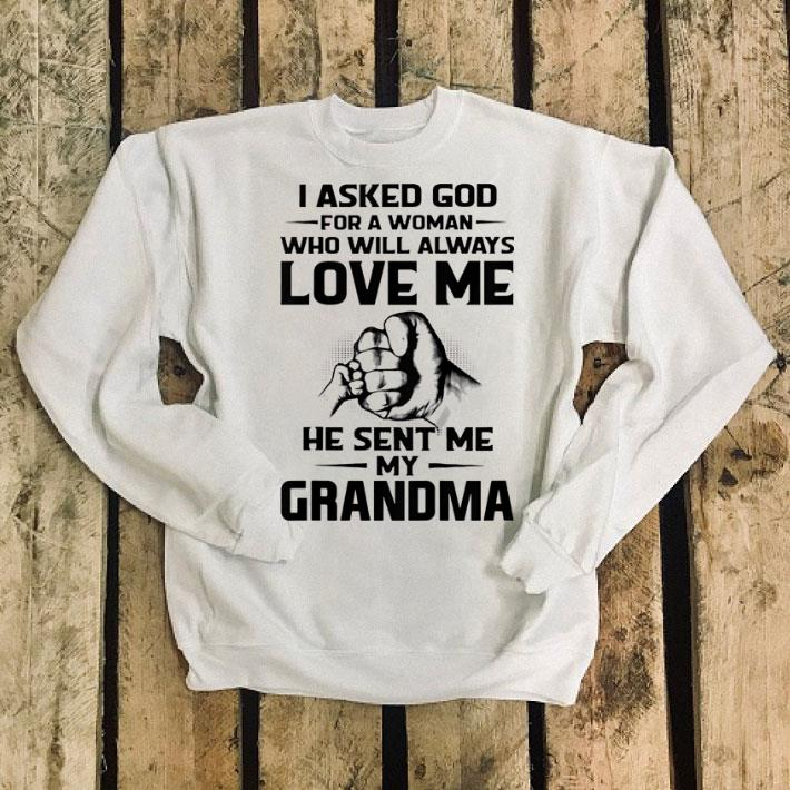 I asked God for a woman who will always love me he sent me my grandma shirt 4 - I asked God for a woman who will always love me he sent me my grandma shirt