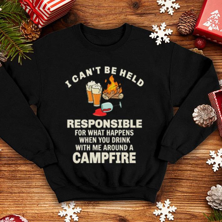 I can t be held responsible for what happens when you campfire shirt 4 - I can't be held responsible for what happens when you campfire shirt