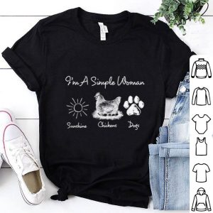 I'm a simple woman chickens sunshine and dogs shirt