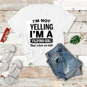 I'm not yelling i'm a Filipino girl that's how we talk shirt