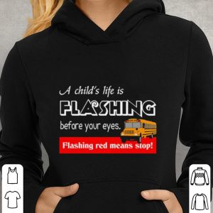A child's life is flashing before your eyes flashing red means stop shirt 2