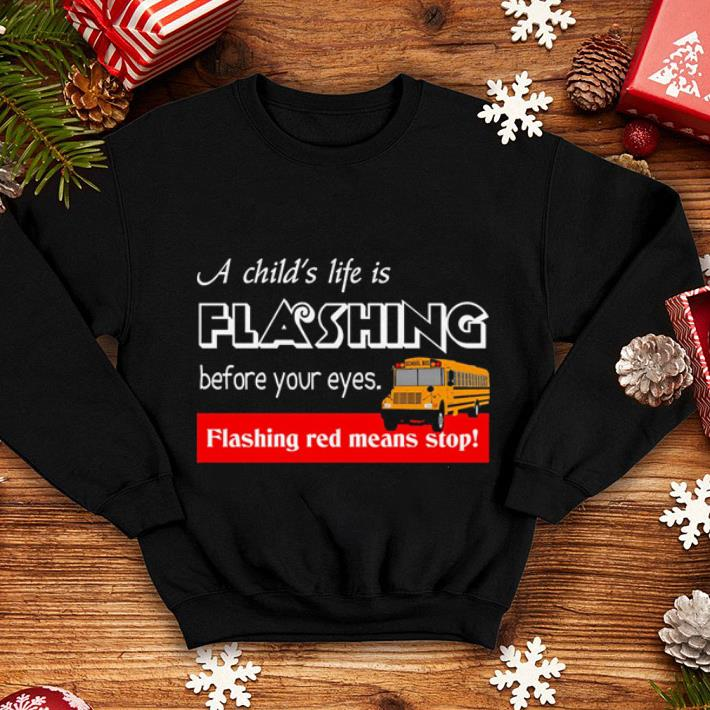 A child s life is flashing before your eyes flashing red means stop shirt 4 - A child's life is flashing before your eyes flashing red means stop shirt