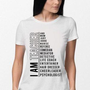 I am teacher and mom jury judge nurse referee comedian mediator shirt 2