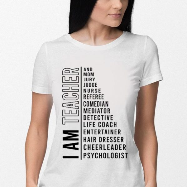 I am teacher and mom jury judge nurse referee comedian mediator shirt