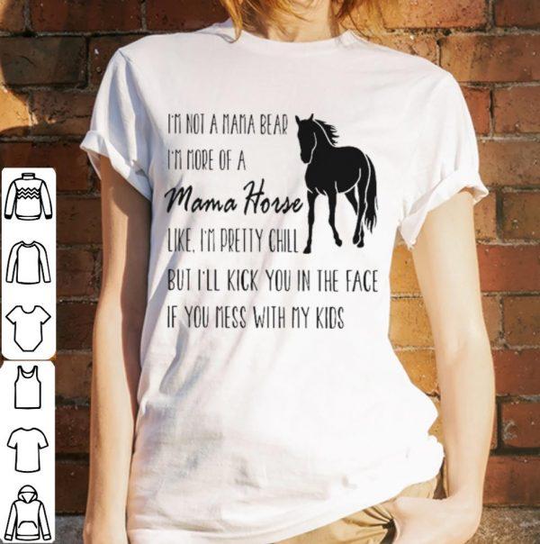 I'm Not A Mama Bear I'm More Of Mama House Like I'm Pretty Chill shirt