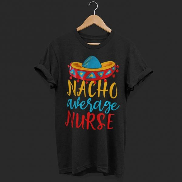 Nacho Average nurse shirt