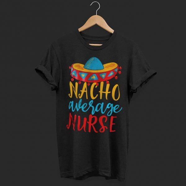 Nacho Average nurse shirt
