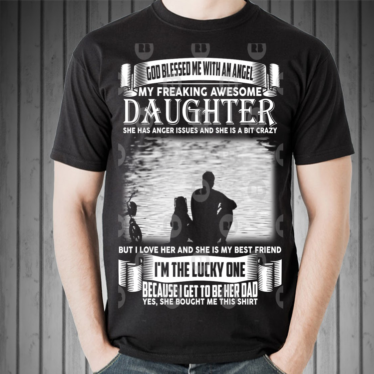 8a34d1bab Father day God blessed me with an angel my freaking awesome daughter shirt