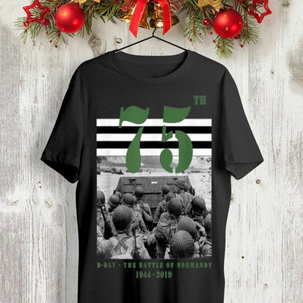 75 th anniversary D-Day The Battle Of Normandy 1944-2019 shirt