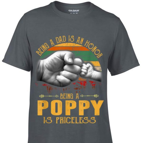 Being A Dad Is An Honor Being A Poppy Is Priceless shirt