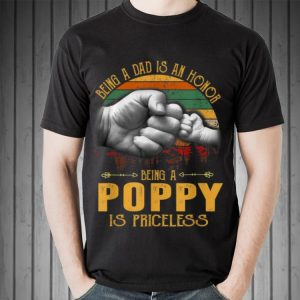 Being A Dad Is An Honor Being A Poppy Is Priceless shirt 1
