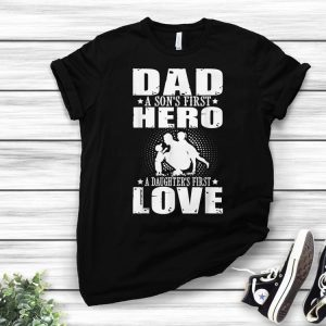 Dad sons First Hero daughters First Love Fathers Day shirt