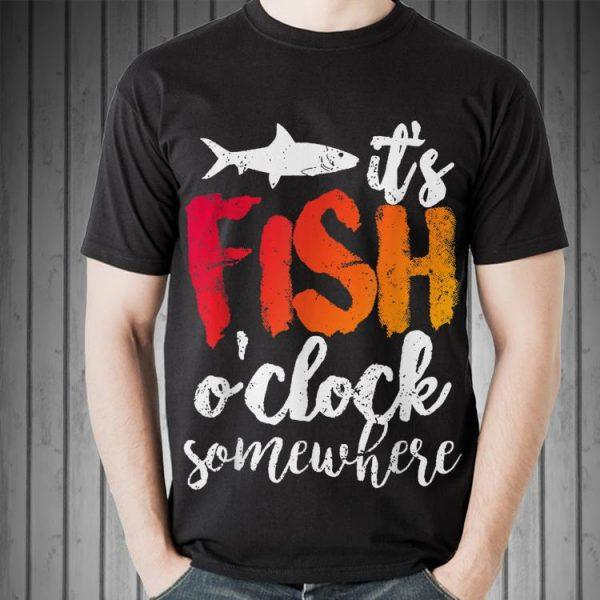 It's Fish O'clock Somewhere shirt