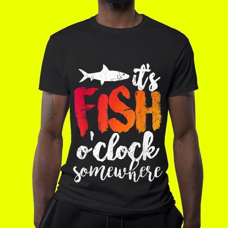 It s Fish O clock Somewhere shirt 4 - It's Fish O'clock Somewhere shirt