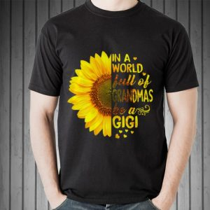 Mother day In a world full of grandmas be Gigi Sunflower shirt