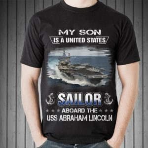 My Son Is a Sailor Aboard The USS Abraham Lincoln shirt