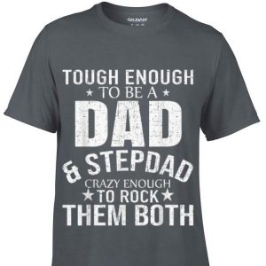 Tough enough to be a dad & step dad crazy enough to rock them both shirt