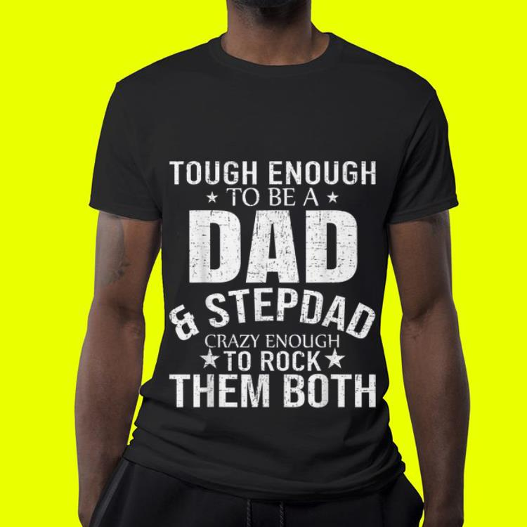 21402e46 Tough enough to be a dad & step dad crazy enough to rock them both shirt