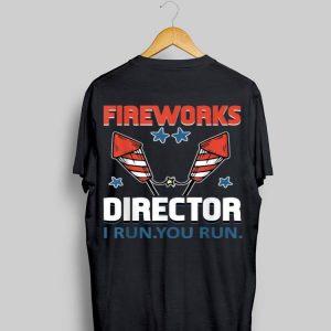 4th Of July Fireworks Director I Run You Run shirt