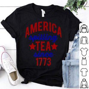 America Spilling Tea Since 1773 July 4 Boston Party shirt