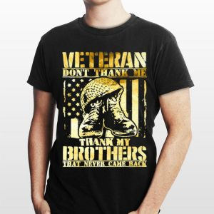 Army Veteran Thank My Brothers That Never Came Back shirt