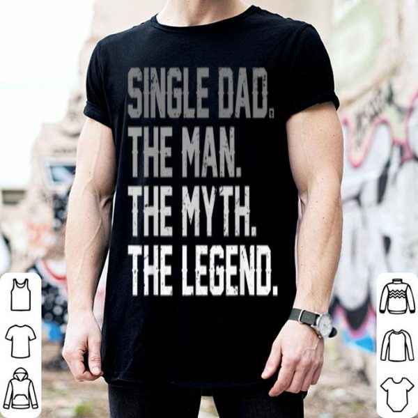 Father Day Single Dad The Man The Myth The Legend shirt