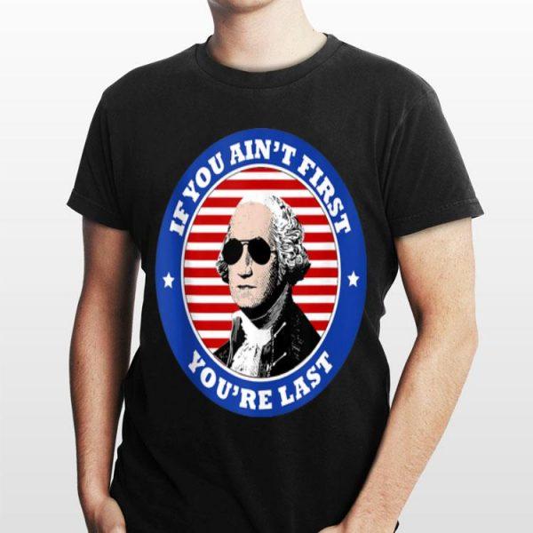 George Washington Sunglasses If You Ain't First You're Last shirt