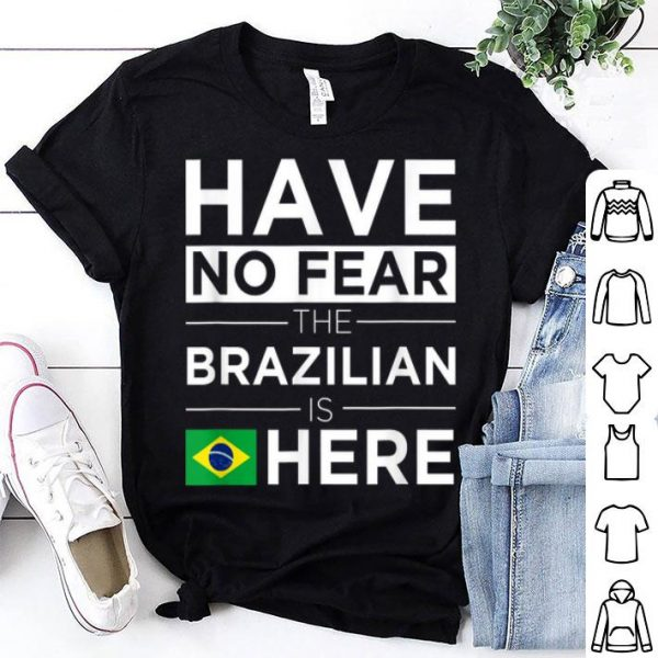 Have No Fear The Brazilian Is Here Pride Proud Brazil shirt