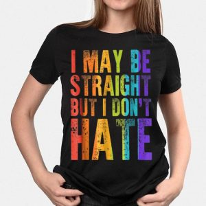 I May Be Straight But I Don't Hate LGBT Pride Ally Gay shirt