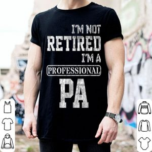I'm Not Retired I'm A Professional Pa Father Day shirt